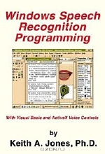Keith A. Jones. Windows Speech Recognition Programming: With Visual Basic and ActiveX Voice Controls