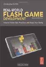 Christopher Griffith. Real-World Flash Game Development, Second Edition: How to Follow Best Practices AND Keep Your Sanity