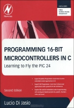 Lucio Di Jasio. Programming 16-Bit PIC Microcontrollers in C: Learning to Fly the PIC 24